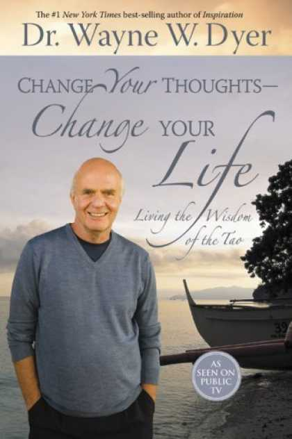 Bestsellers (2007) - Change Your Thoughts - Change Your Life: Living the Wisdom of the Tao by Wayne W