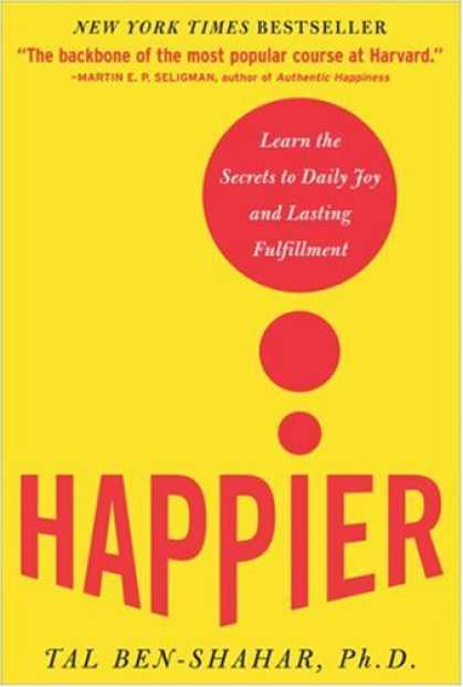 Bestsellers (2007) - Happier: Learn the Secrets to Daily Joy and Lasting Fulfillment by Tal Ben-Shaha