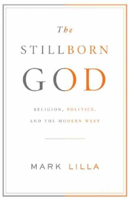Bestsellers (2007) - The Stillborn God: Religion, Politics, and the Modern West by Mark Lilla