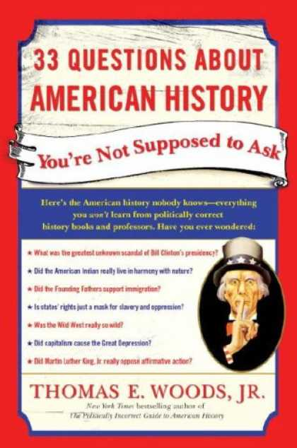 Bestsellers (2007) - 33 Questions About American History You're Not Supposed to Ask by Thomas E. Wood