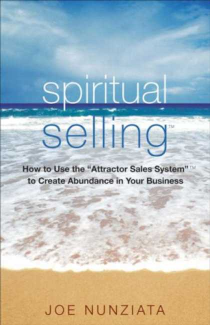 Bestsellers (2007) - Spiritual Selling: How to Use the Attractor Sales System to Create Abundance in