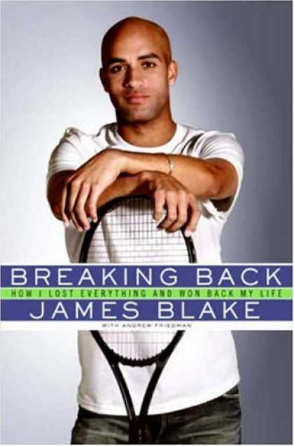 Bestsellers (2007) - Breaking Back: How I Lost Everything and Won Back My Life by James Blake