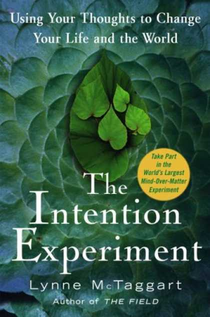 Bestsellers (2007) - The Intention Experiment: Using Your Thoughts to Change Your Life and the World