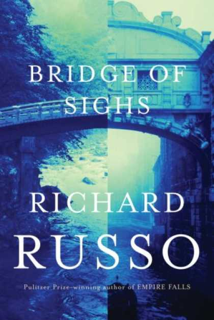 Bestsellers (2007) - Bridge of Sighs by Richard Russo
