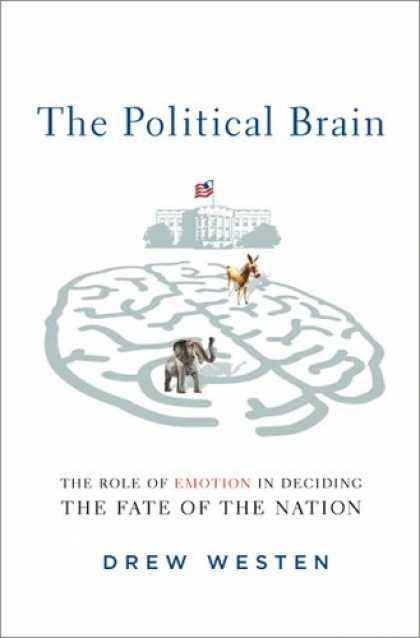 Bestsellers (2007) - The Political Brain: The Role of Emotion in Deciding the Fate of the Nation by D