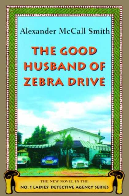 Bestsellers (2007) - The Good Husband of Zebra Drive (No. 1 Ladies' Detective Agency 8) by Alexander