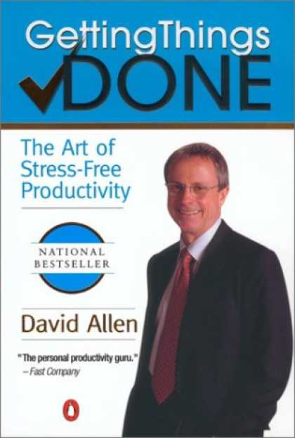 Bestsellers (2007) - Getting Things Done: The Art of Stress-Free Productivity by David Allen