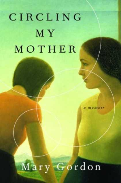 Bestsellers (2007) - Circling My Mother: A Memoir by Mary Gordon