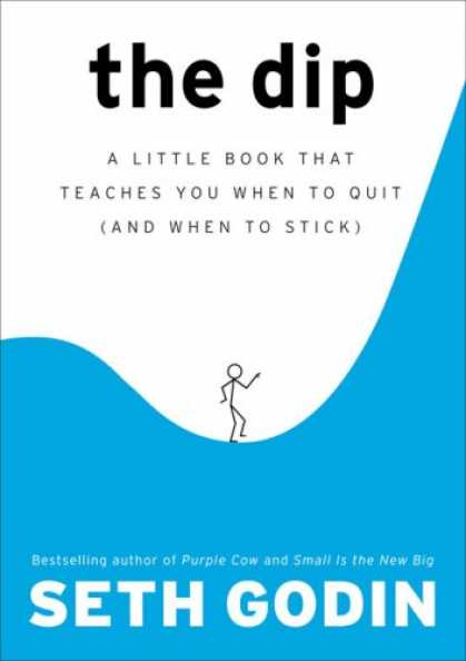 Bestsellers (2007) - The Dip: A Little Book That Teaches You When to Quit (and When to Stick) by Seth