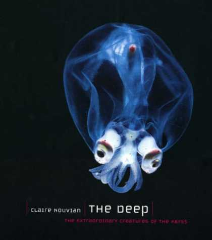 Bestsellers (2007) - The Deep: The Extraordinary Creatures of the Abyss by Claire Nouvian