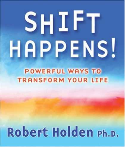 Bestsellers (2007) - Shift Happens!: Powerful Ways to Transform Your Life by Robert Holden