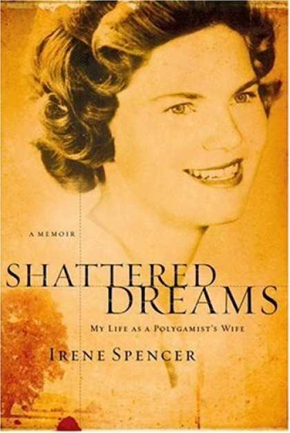 Bestsellers (2007) - Shattered Dreams: My Life as a Polygamist's Wife by Irene Spencer