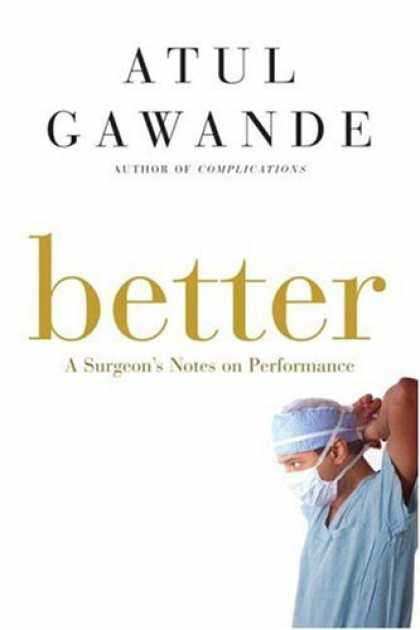 Bestsellers (2007) - Better: A Surgeon's Notes on Performance by Atul Gawande