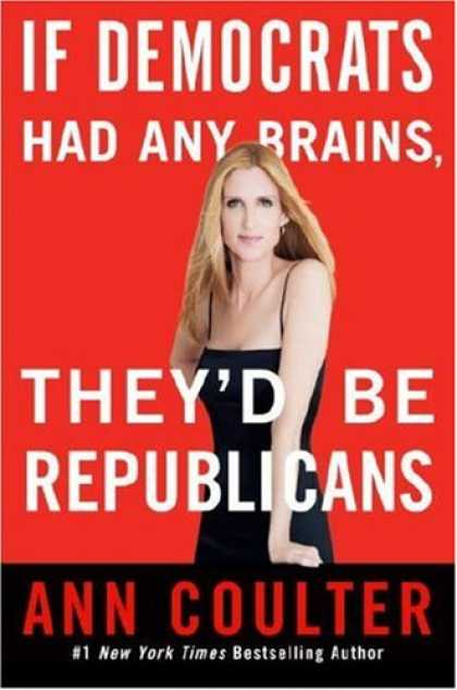 Bestsellers (2007) - If Democrats Had Any Brains, They'd Be Republicans by Ann Coulter