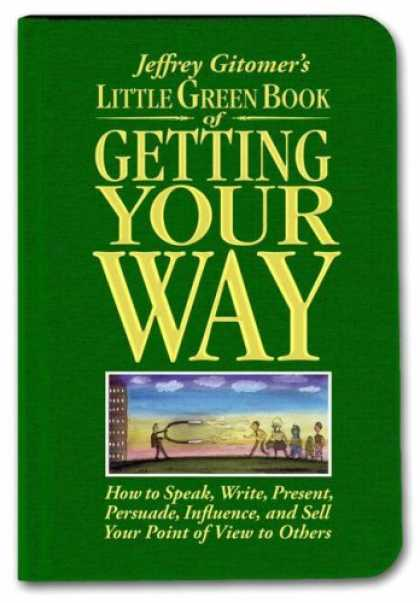 Bestsellers (2007) - Little Green Book of Getting Your Way: How to Speak, Write, Present, Persuade, I