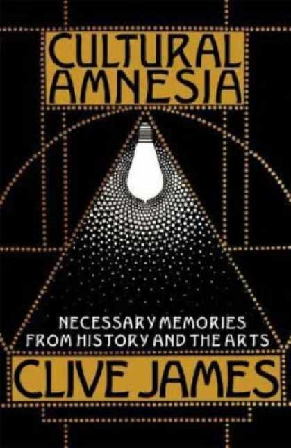 Bestsellers (2007) - Cultural Amnesia: Necessary Memories from History and the Arts by Clive James