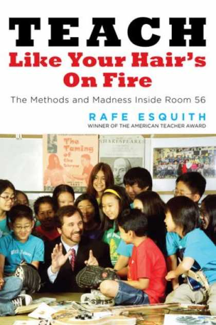 Bestsellers (2007) - Teach Like Your Hair's on Fire: The Methods and Madness Inside Room 56 by Rafe E