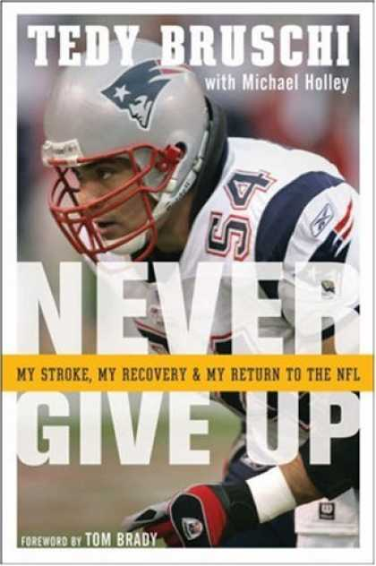 Bestsellers (2007) - Never Give Up: My Stroke, My Recovery & My Return to the NFL by Tedy Bruschi