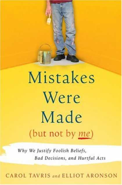 Bestsellers (2007) - Mistakes Were Made (But Not by Me): Why We Justify Foolish Beliefs, Bad Decision