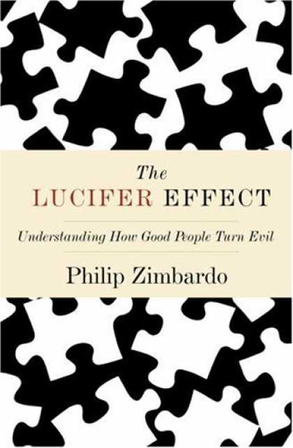 Bestsellers (2007) - The Lucifer Effect: Understanding How Good People Turn Evil by Philip Zimbardo