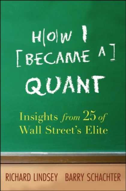 Bestsellers (2007) - How I Became a Quant: Insights from 25 of Wall Street's Elite