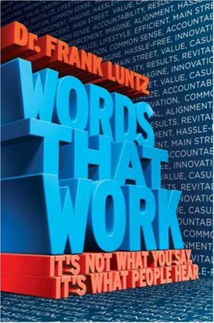 Bestsellers (2007) - WORDS THAT WORK: IT'S NOT WHAT YOU SAY, IT'S WHAT PEOPLE HEAR by Frank Luntz