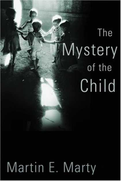 Bestsellers (2007) - The Mystery of the Child (Religion, Marriage, and Family) by Martin E. Marty