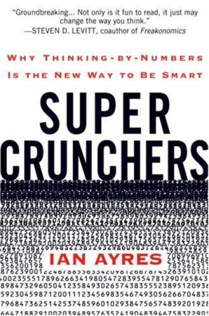 Bestsellers (2007) - Super Crunchers: Why Thinking-by-Numbers Is the New Way to Be Smart by Ian Ayres