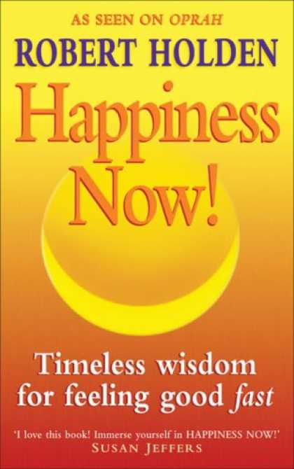 Bestsellers (2007) - Happiness Now!: Timeless Wisdom for Feeling Good Fast by Robert Holden