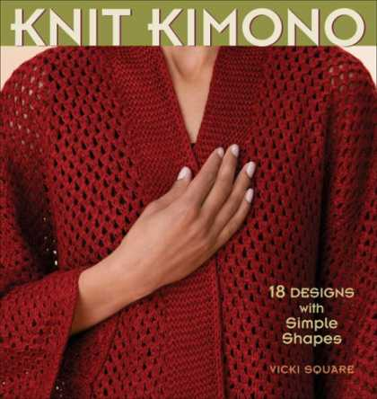 Bestsellers (2007) - Knit Kimono: 18 Designs with Simple Shapes by Vicki Square