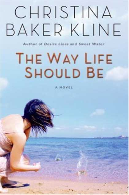Bestsellers (2007) - The Way Life Should Be by Christina Baker Kline