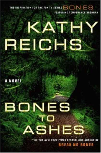 Bestsellers (2007) - Bones to Ashes: A Novel by Kathy Reichs