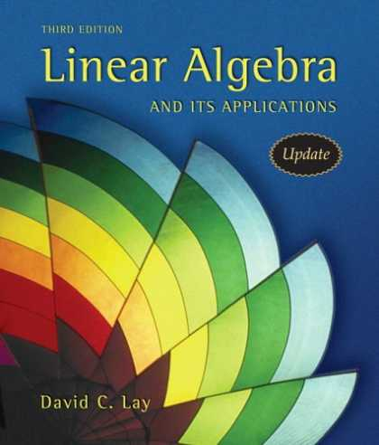 Bestsellers (2007) - Linear Algebra and Its Applications, Third Updated Edition by David C. Lay
