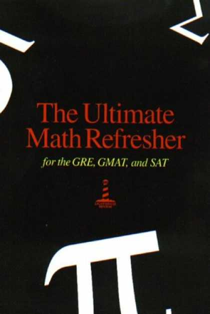 Bestsellers (2007) - The Ultimate Math Refresher for the GRE, GMAT, and SAT by Lighthouse Review Inc