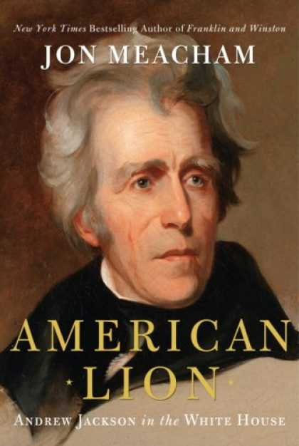 Bestsellers (2008) - American Lion: Andrew Jackson in the White House by Jon Meacham