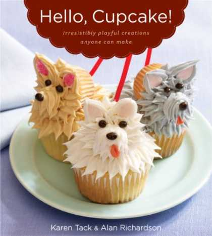 Bestsellers (2008) - Hello, Cupcake!: Irresistibly Playful Creations Anyone Can Make by Alan Richards