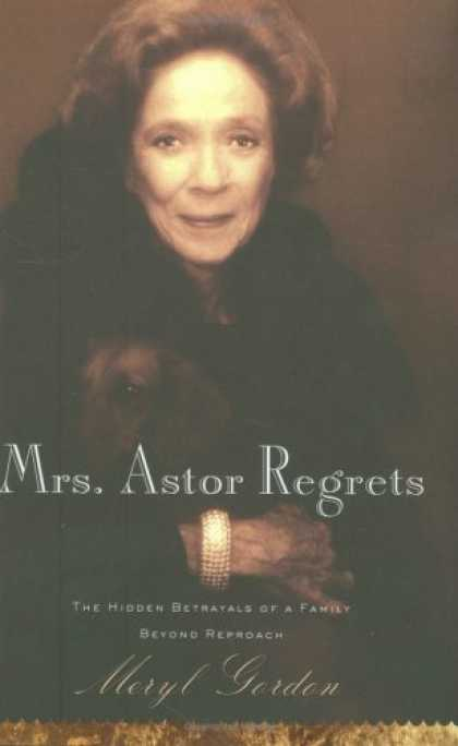 Bestsellers (2008) - Mrs. Astor Regrets: The Hidden Betrayals of a Family Beyond Reproach by Meryl Go