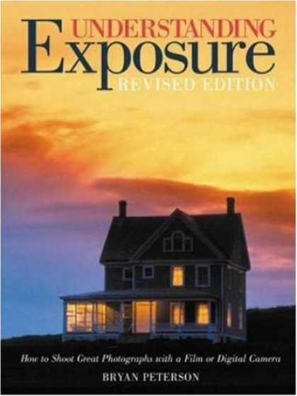 Bestsellers (2008) - Understanding Exposure: How to Shoot Great Photographs with a Film or Digital Ca