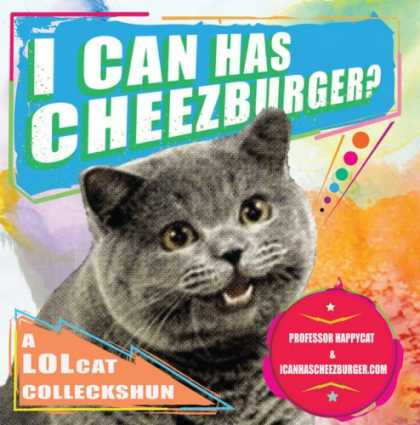 Bestsellers (2008) - I Can Has Cheezburger?: A LOLcat Colleckshun by Professor Happycat