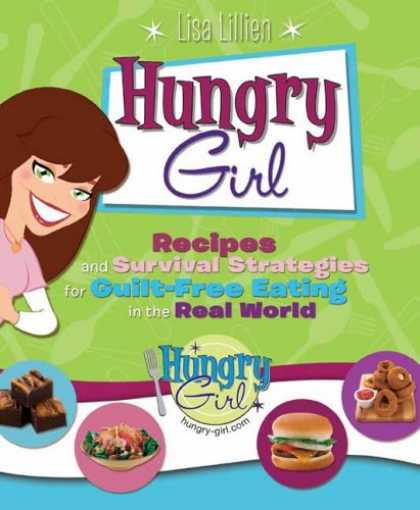 Bestsellers (2008) - Hungry Girl: Recipes and Survival Strategies for Guilt-Free Eating in the Real W