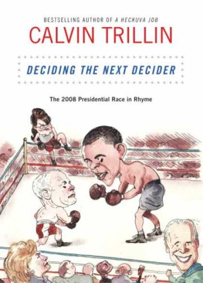 Bestsellers (2008) - Deciding the Next Decider: The 2008 Presidential Race in Rhyme by Calvin Trillin