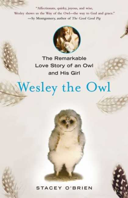 Bestsellers (2008) - Wesley the Owl: The Remarkable Love Story of an Owl and His Girl by Stacey O'Bri