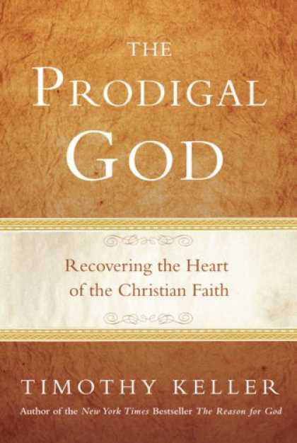 Bestsellers (2008) - The Prodigal God: Recovering the Heart of the Christian Faith by Timothy Keller