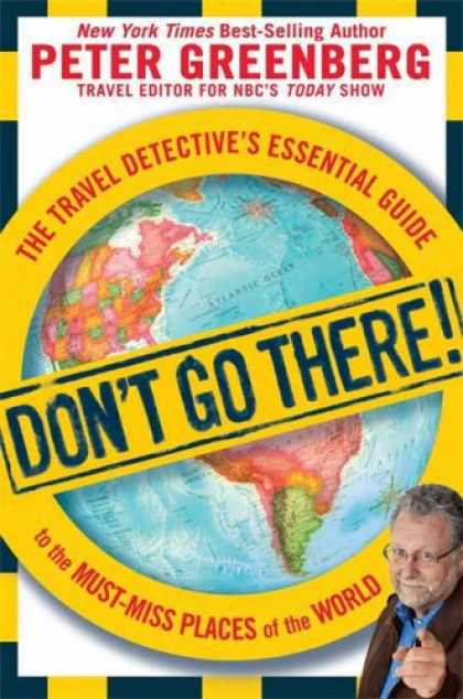 Bestsellers (2008) - Don't Go There!: The Travel Detective's Essential Guide to the Must-Miss Places