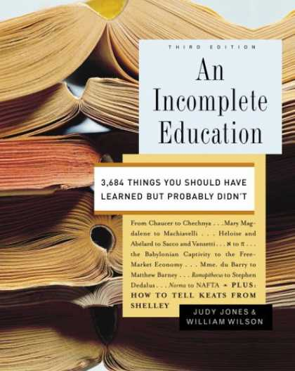 Bestsellers (2008) - An Incomplete Education: 3,684 Things You Should Have Learned but Probably Didn'