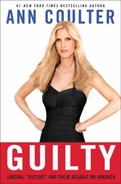 "Bestsellers (2008) - Guilty: Liberal ""Victims"" and Their Assault on America by Ann Coulter"