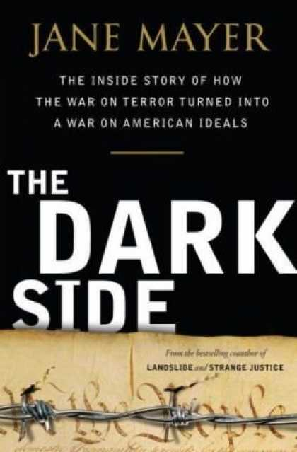 Bestsellers (2008) - The Dark Side: The Inside Story of How The War on Terror Turned into a War on Am