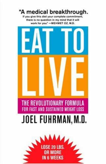 Bestsellers (2008) - Eat to Live: The Revolutionary Formula for Fast and Sustained Weight Loss by Joe