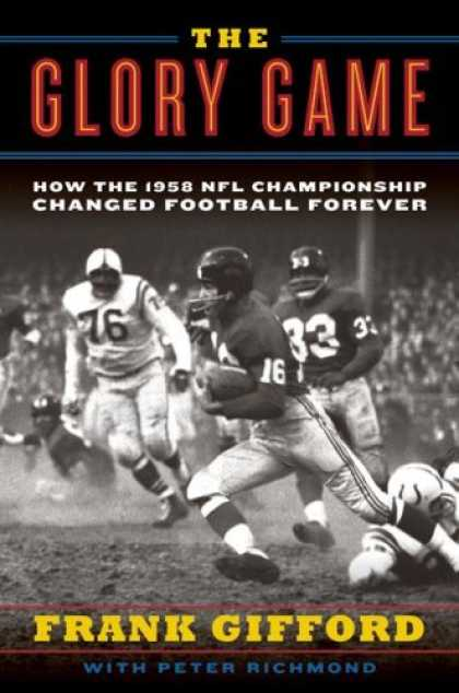 Bestsellers (2008) - The Glory Game: How the 1958 NFL Championship Changed Football Forever by Frank