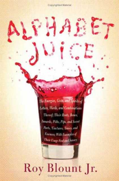 Bestsellers (2008) - Alphabet Juice: The Energies, Gists, and Spirits of Letters, Words, and Combinat